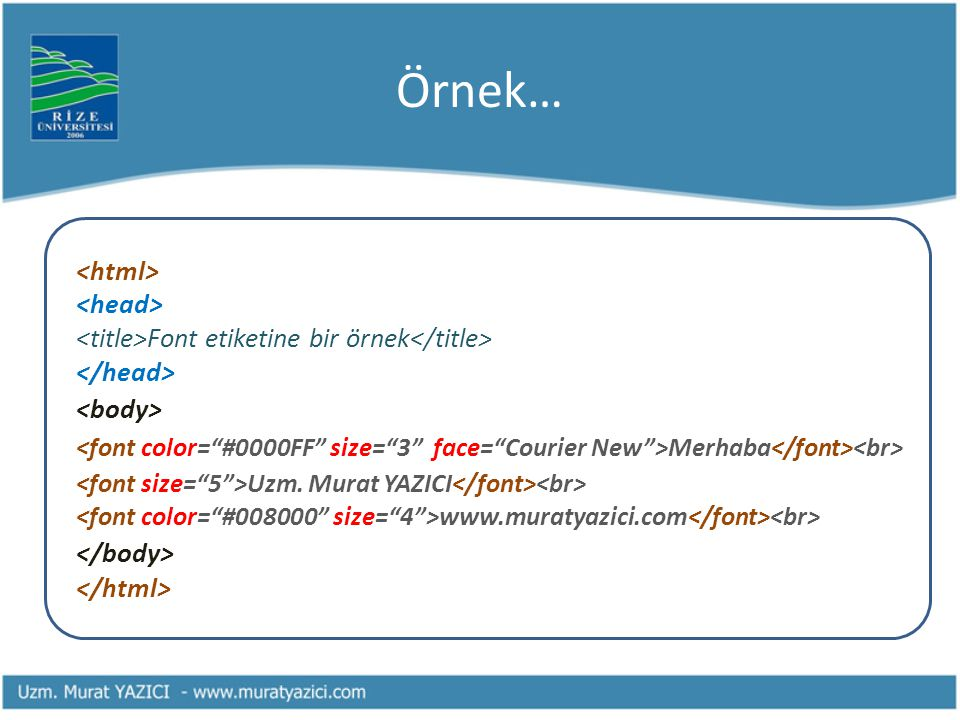 Örnek… <html> <head> <title>Font etiketine bir örnek</title> </head> <body>