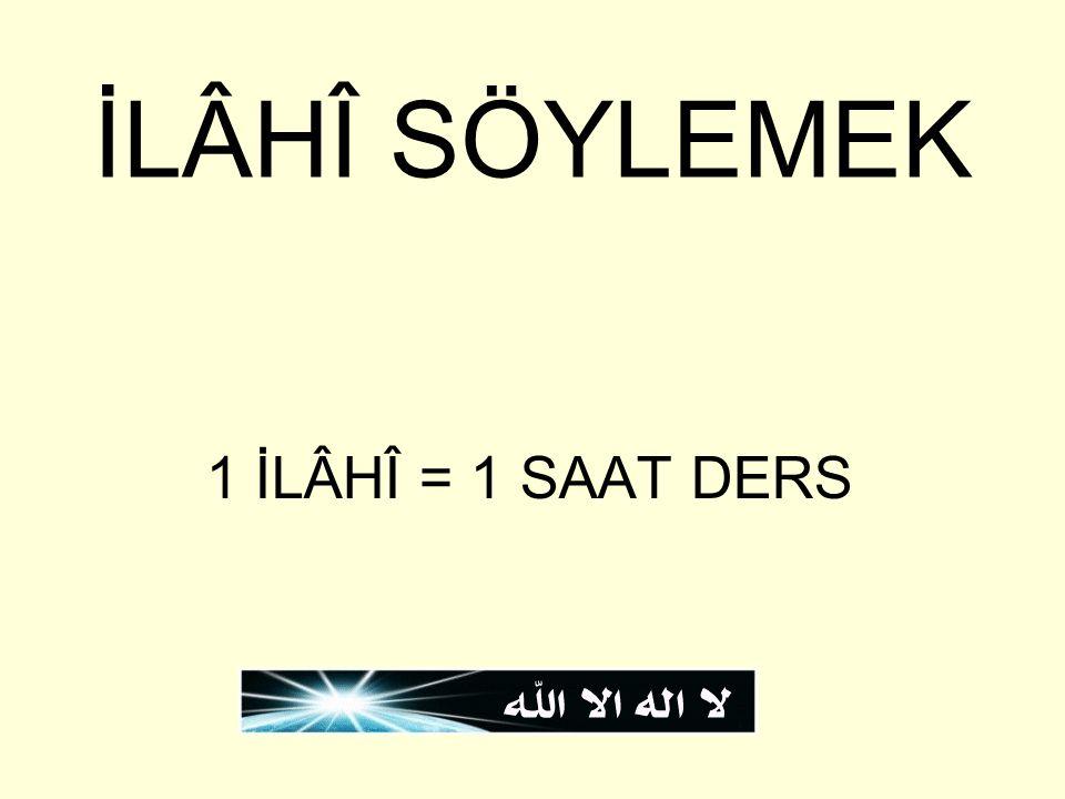 İLÂHÎ SÖYLEMEK 1 İLÂHÎ = 1 SAAT DERS