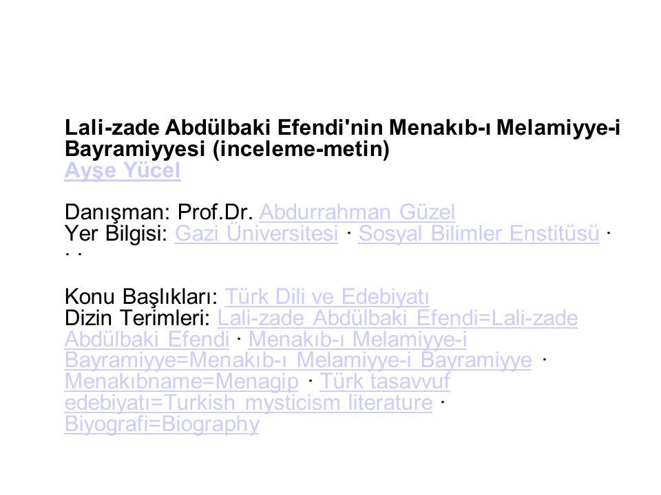 Lali-zade Abdülbaki Efendi nin Menakıb-ı Melamiyye-i Bayramiyyesi (inceleme-metin) Ayşe Yücel Danışman: Prof.Dr.