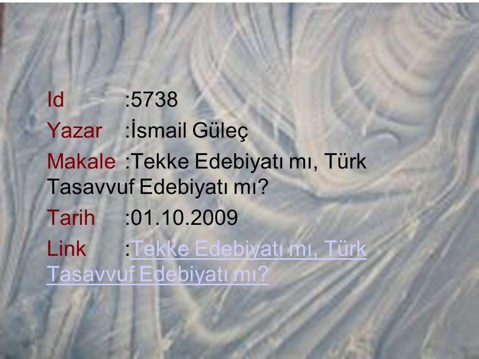 Id :5738 Yazar :İsmail Güleç Makale :Tekke Edebiyatı mı, Türk Tasavvuf Edebiyatı mı Tarih :01.10.2009