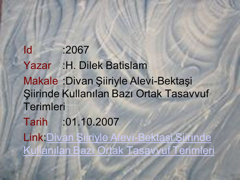 Id :2067 Yazar :H. Dilek Batislam Makale :Divan Şiiriyle Alevi-Bektaşi Şiirinde Kullanılan Bazı Ortak Tasavvuf Terimleri