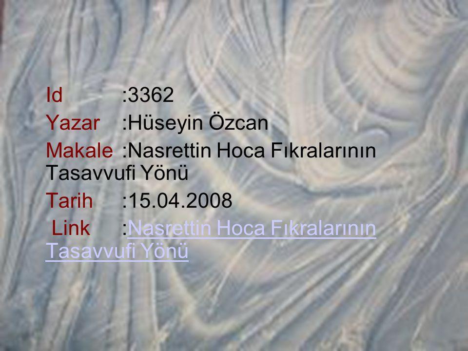 Id :3362 Yazar :Hüseyin Özcan Makale :Nasrettin Hoca Fıkralarının Tasavvufi Yönü Tarih :15.04.2008