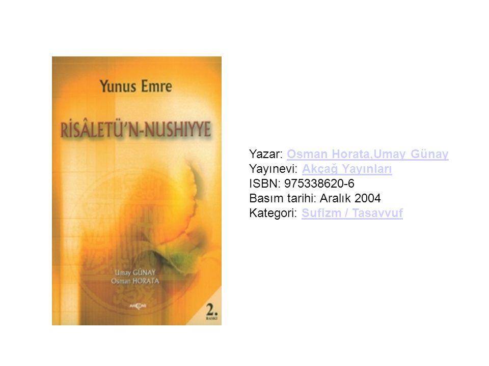Yazar: Osman Horata,Umay Günay Yayınevi: Akçağ Yayınları ISBN: 975338620-6 Basım tarihi: Aralık 2004 Kategori: Sufizm / Tasavvuf