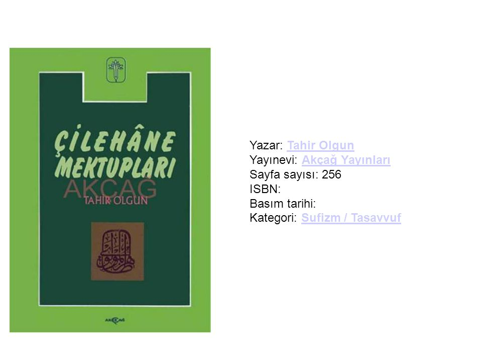 Yazar: Tahir Olgun Yayınevi: Akçağ Yayınları Sayfa sayısı: 256 ISBN: Basım tarihi: Kategori: Sufizm / Tasavvuf
