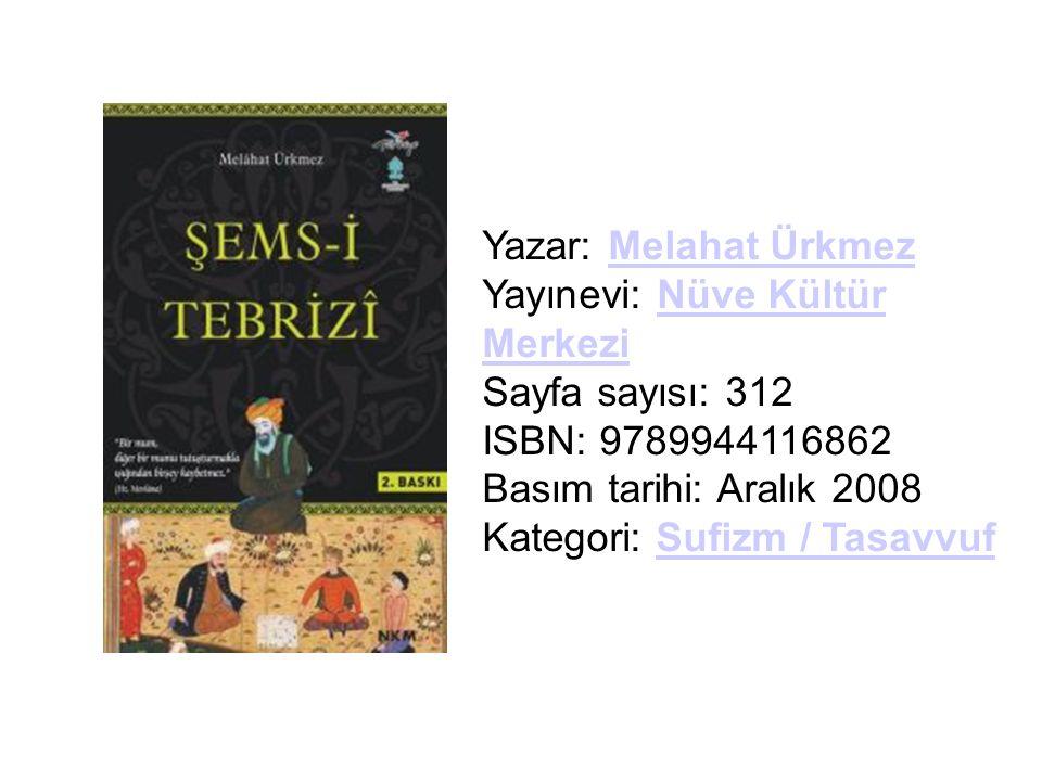 Yazar: Melahat Ürkmez Yayınevi: Nüve Kültür Merkezi Sayfa sayısı: 312 ISBN: 9789944116862 Basım tarihi: Aralık 2008 Kategori: Sufizm / Tasavvuf