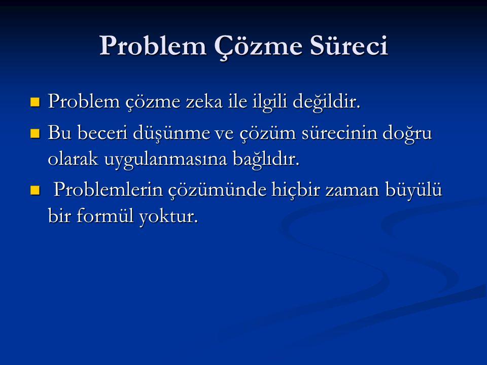 Problem Çözme Süreci Problem çözme zeka ile ilgili değildir.