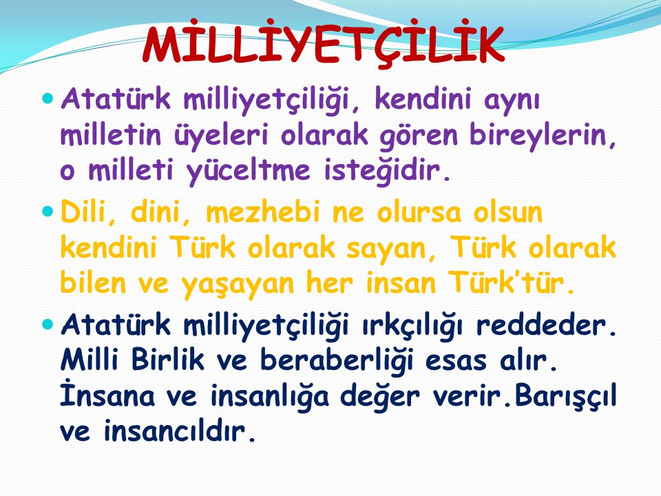 MİLLİYETÇİLİK Atatürk milliyetçiliği, kendini aynı milletin üyeleri olarak gören bireylerin, o milleti yüceltme isteğidir.