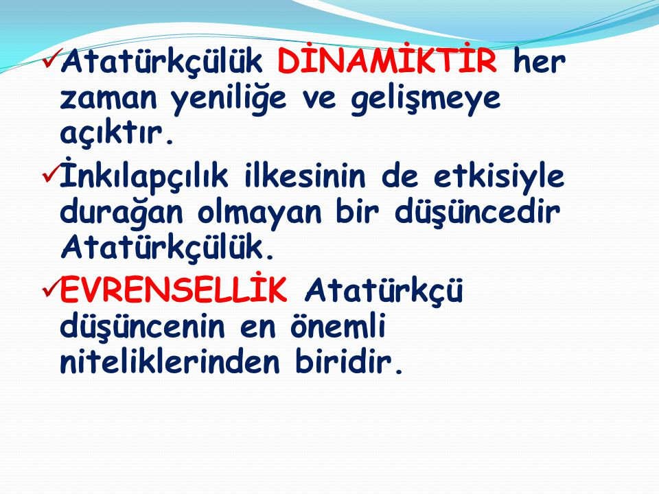 Atatürkçülük DİNAMİKTİR her zaman yeniliğe ve gelişmeye açıktır.