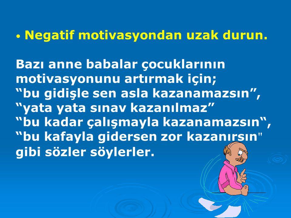 Bazı anne babalar çocuklarının motivasyonunu artırmak için;