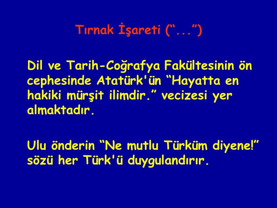 Tırnak İşareti ( ... ) Dil ve Tarih-Coğrafya Fakültesinin ön cephesinde Atatürk ün Hayatta en hakiki mürşit ilimdir. vecizesi yer almaktadır.