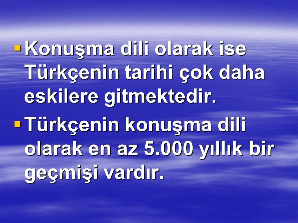 Konuşma dili olarak ise Türkçenin tarihi çok daha eskilere gitmektedir.