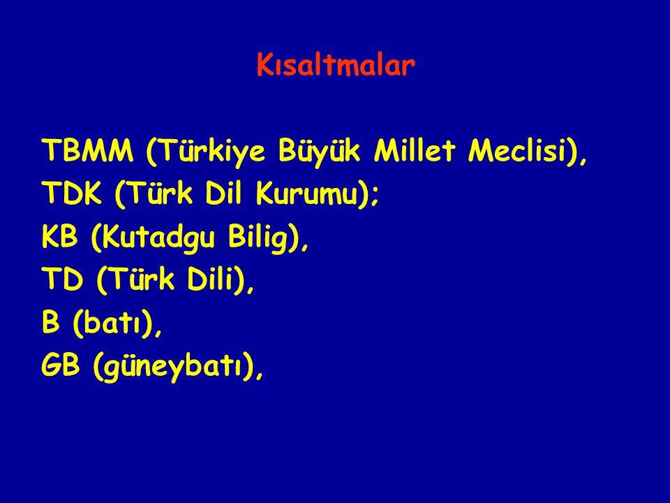Kısaltmalar TBMM (Türkiye Büyük Millet Meclisi), TDK (Türk Dil Kurumu); KB (Kutadgu Bilig), TD (Türk Dili),
