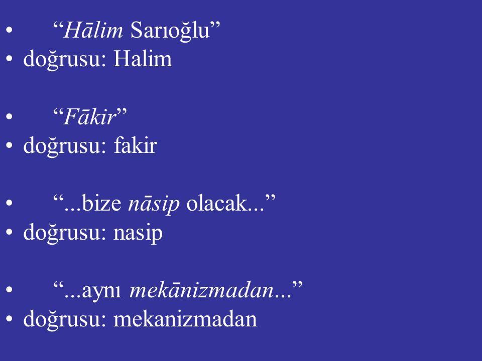 Hālim Sarıoğlu doğrusu: Halim. Fākir doğrusu: fakir. ...bize nāsip olacak... doğrusu: nasip.