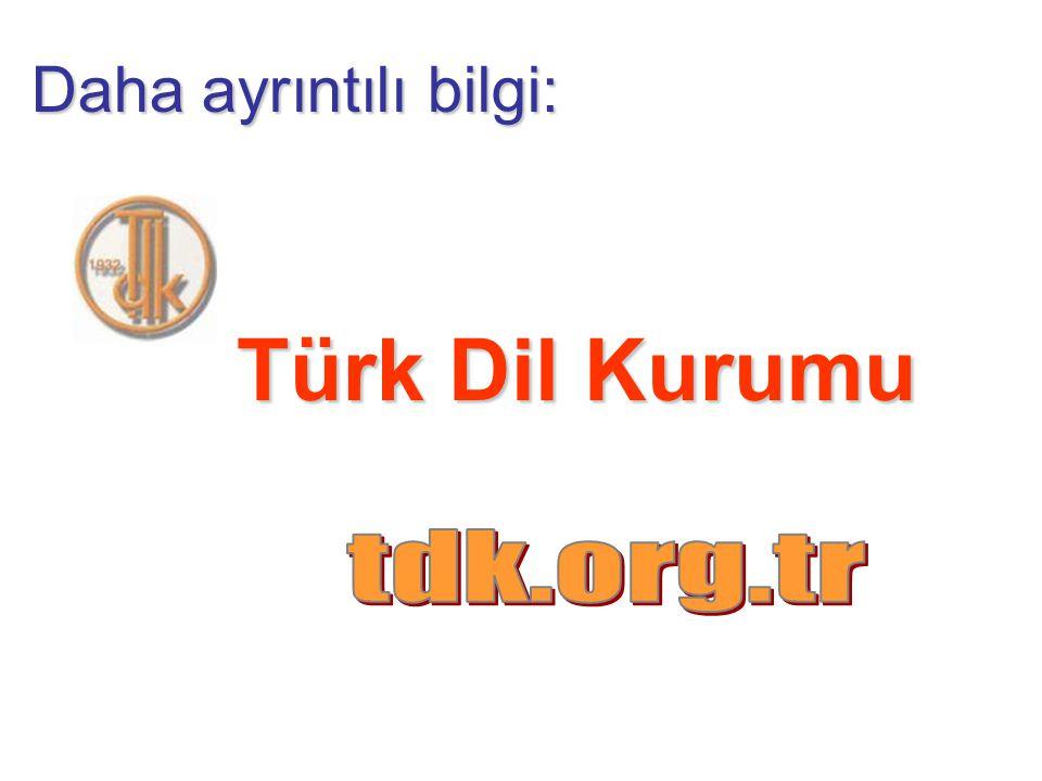 Daha ayrıntılı bilgi: Türk Dil Kurumu tdk.org.tr