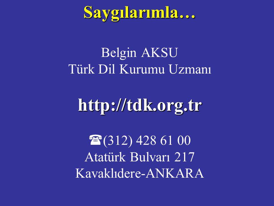 http://tdk.org.tr Saygılarımla… Belgin AKSU Türk Dil Kurumu Uzmanı