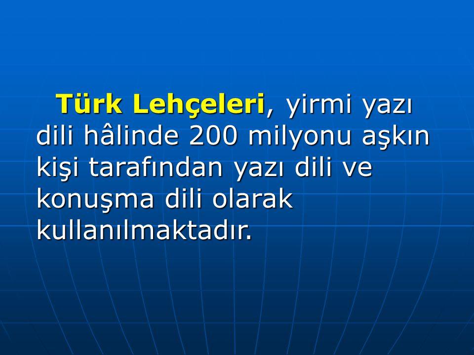Türk Lehçeleri, yirmi yazı dili hâlinde 200 milyonu aşkın kişi tarafından yazı dili ve konuşma dili olarak kullanılmaktadır.