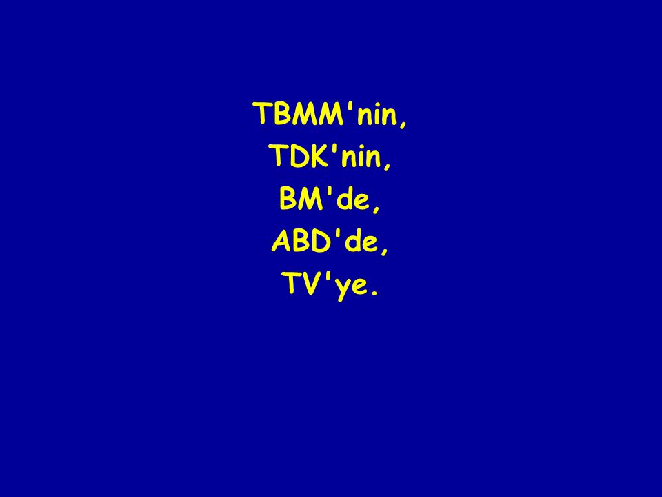 TBMM nin, TDK nin, BM de, ABD de, TV ye.