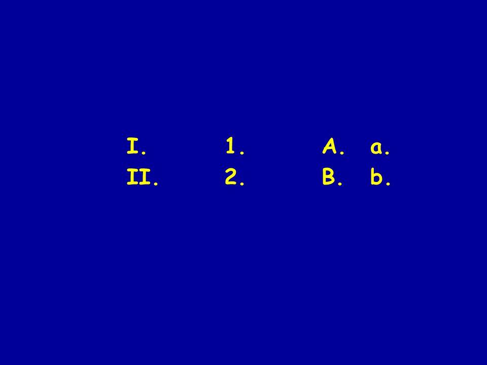 I. 1. A. a. II. 2. B. b.
