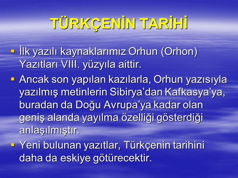 TÜRKÇENİN TARİHİ İlk yazılı kaynaklarımız Orhun (Orhon) Yazıtları VIII. yüzyıla aittir.