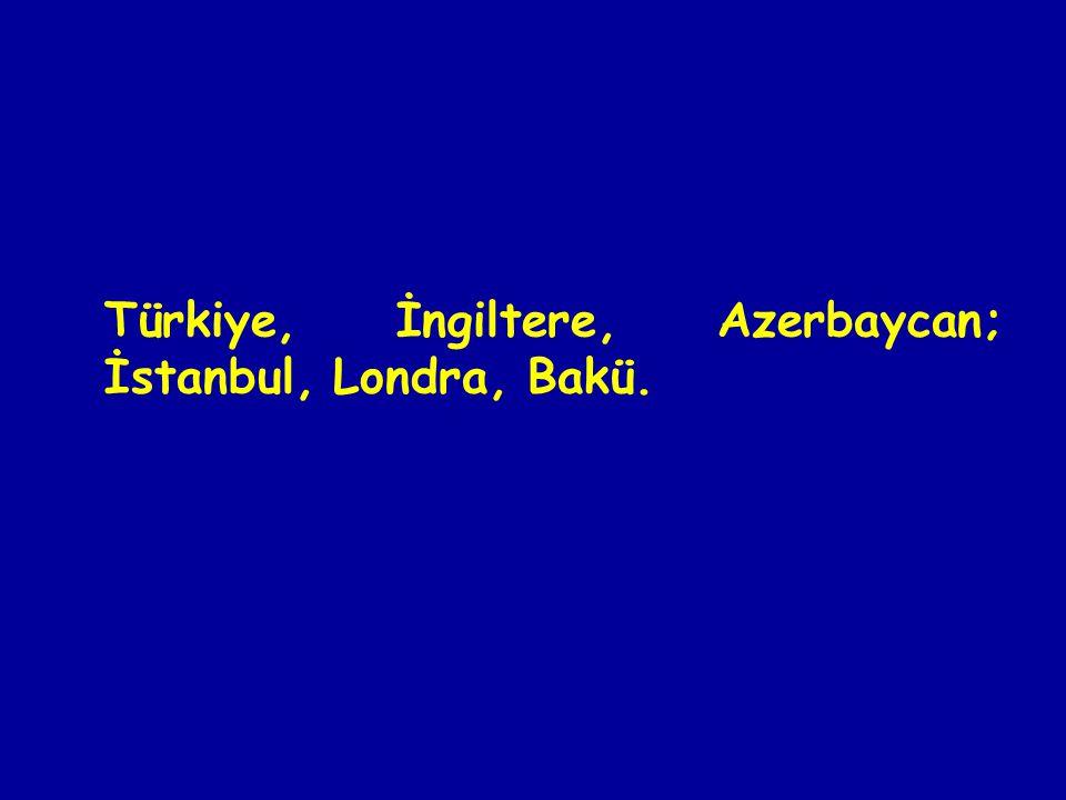 Türkiye, İngiltere, Azerbaycan; İstanbul, Londra, Bakü.