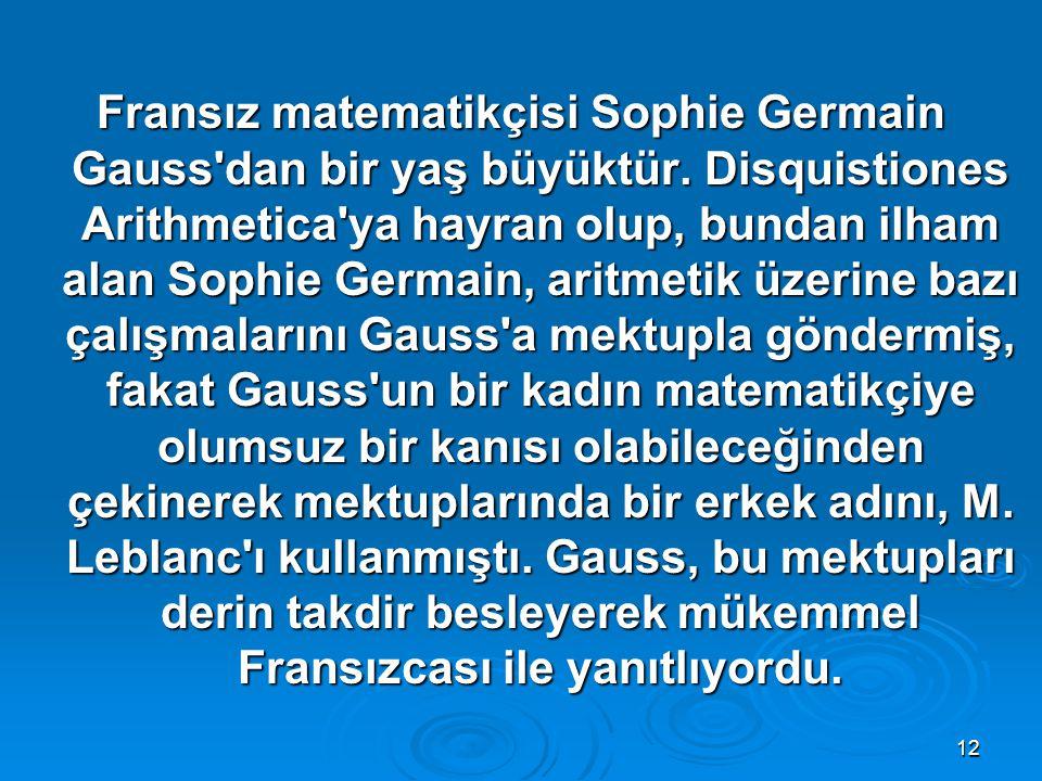 Fransız matematikçisi Sophie Germain Gauss dan bir yaş büyüktür