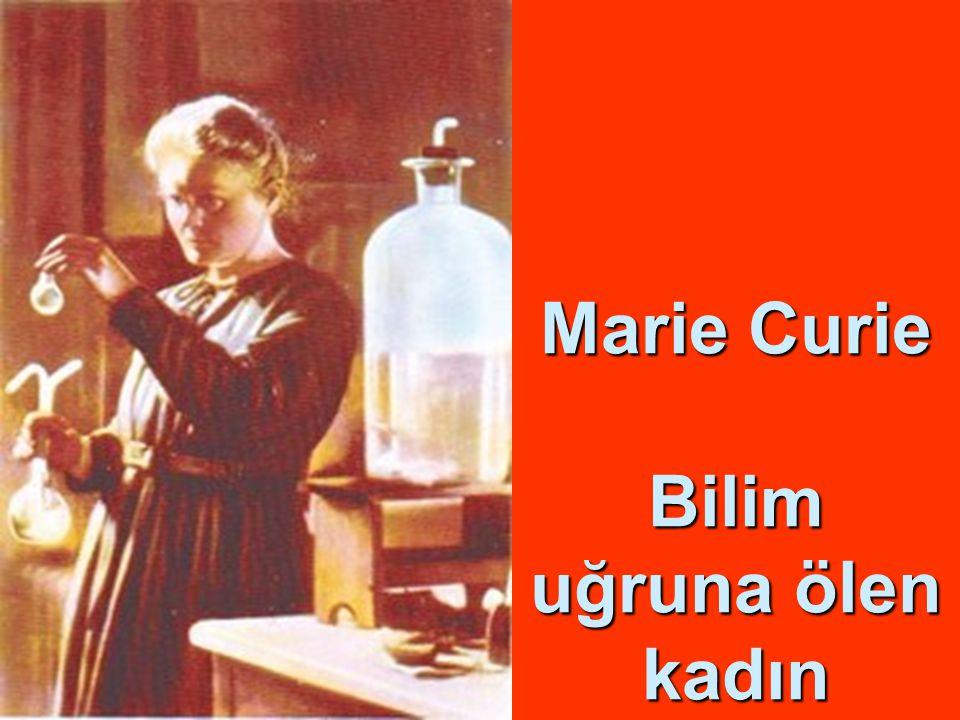 Marie Curie Bilim uğruna ölen kadın