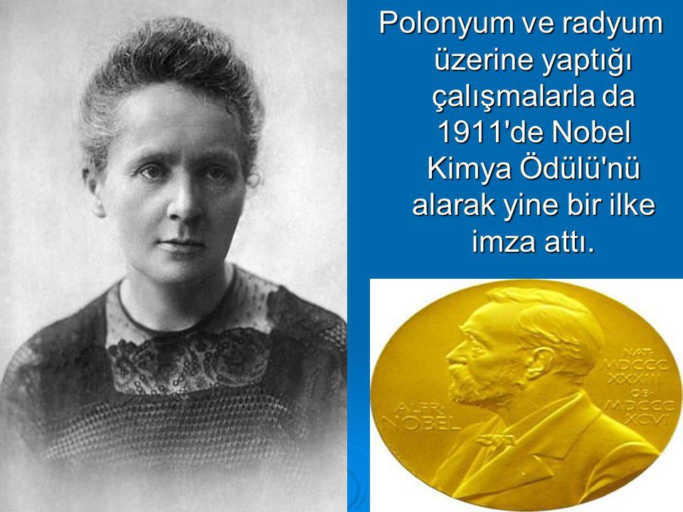 Polonyum ve radyum üzerine yaptığı çalışmalarla da 1911 de Nobel Kimya Ödülü nü alarak yine bir ilke imza attı.