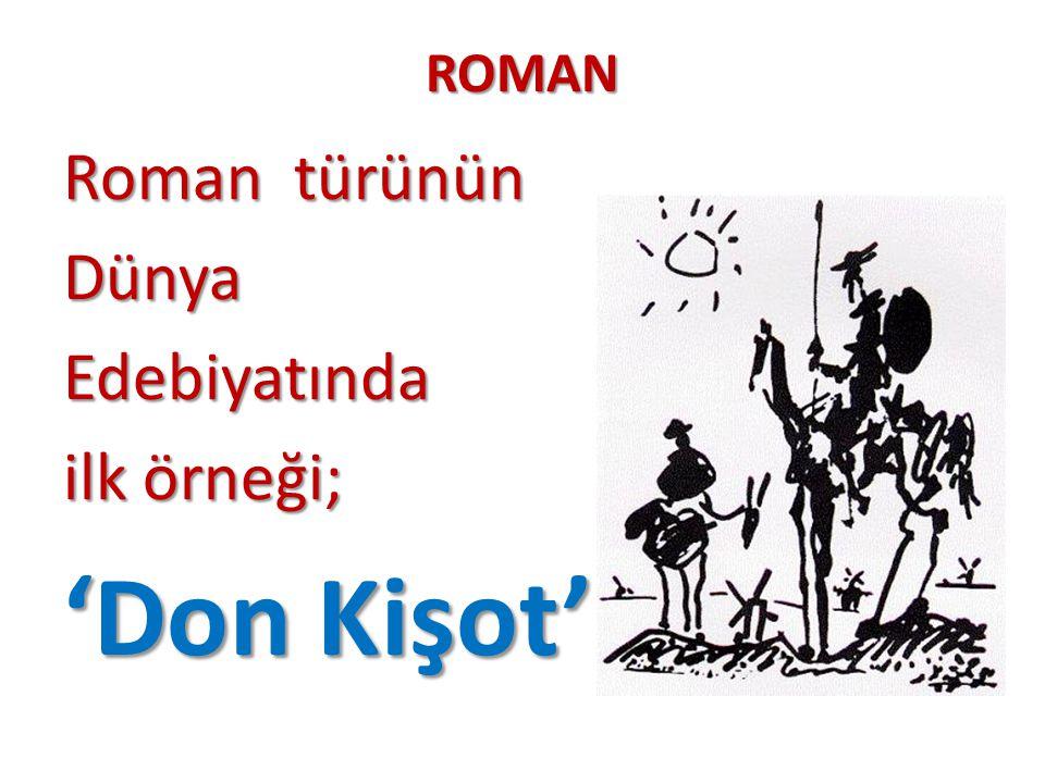 ROMAN Roman türünün Dünya Edebiyatında ilk örneği; 'Don Kişot'