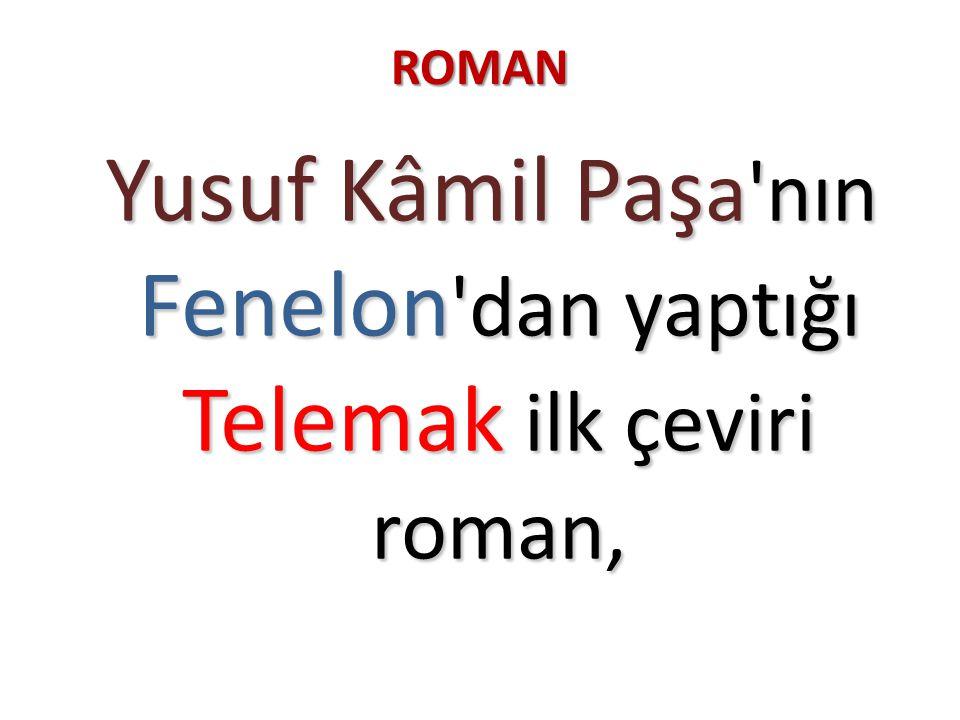 Yusuf Kâmil Paşa nın Fenelon dan yaptığı Telemak ilk çeviri roman,