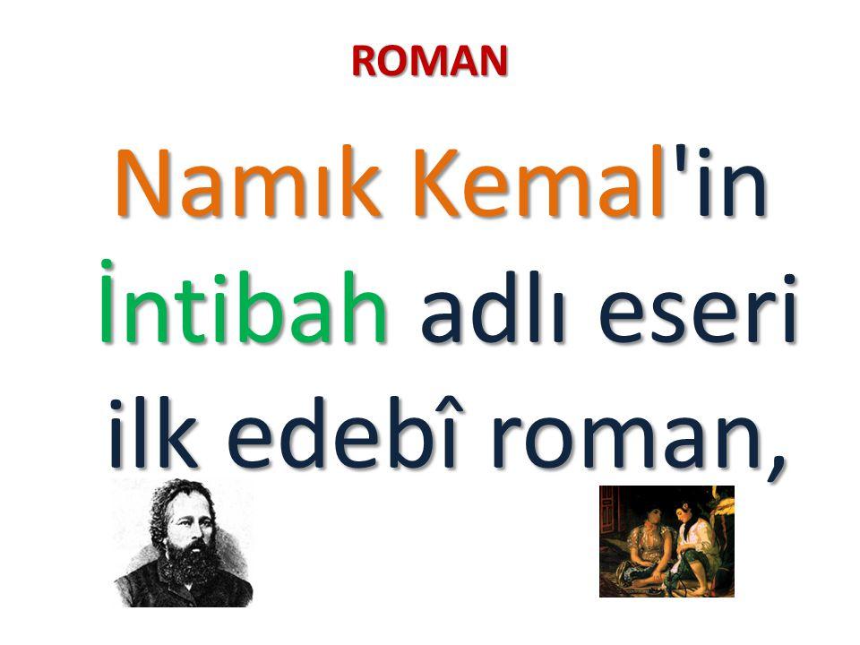 Namık Kemal in İntibah adlı eseri ilk edebî roman,