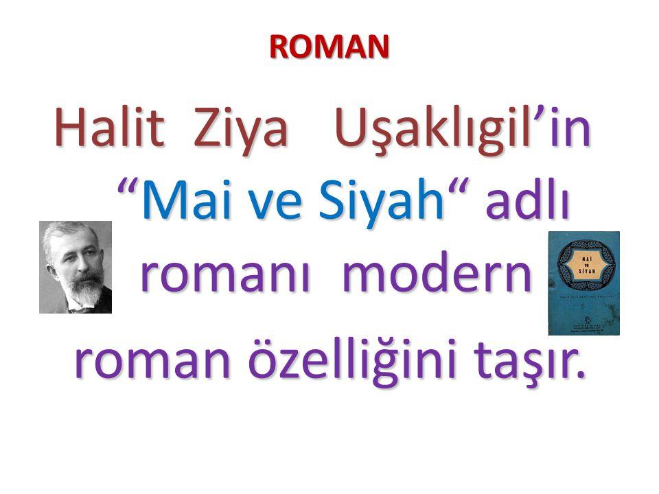 ROMAN Halit Ziya Uşaklıgil'in Mai ve Siyah adlı romanı modern roman özelliğini taşır.