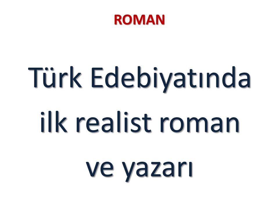 Türk Edebiyatında ilk realist roman ve yazarı