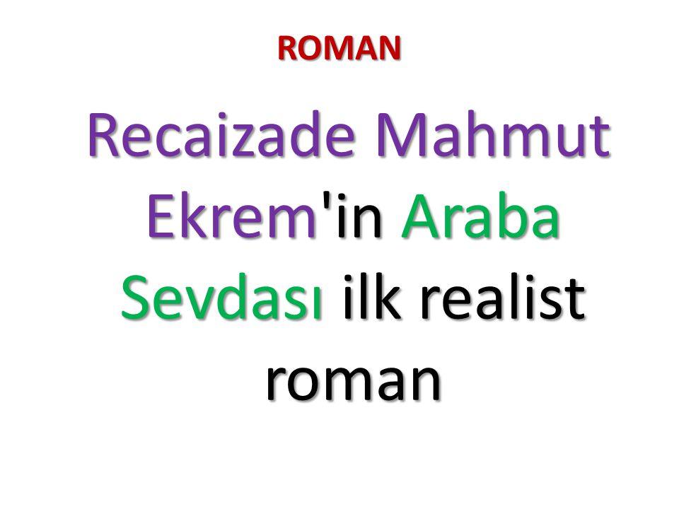 Recaizade Mahmut Ekrem in Araba Sevdası ilk realist roman