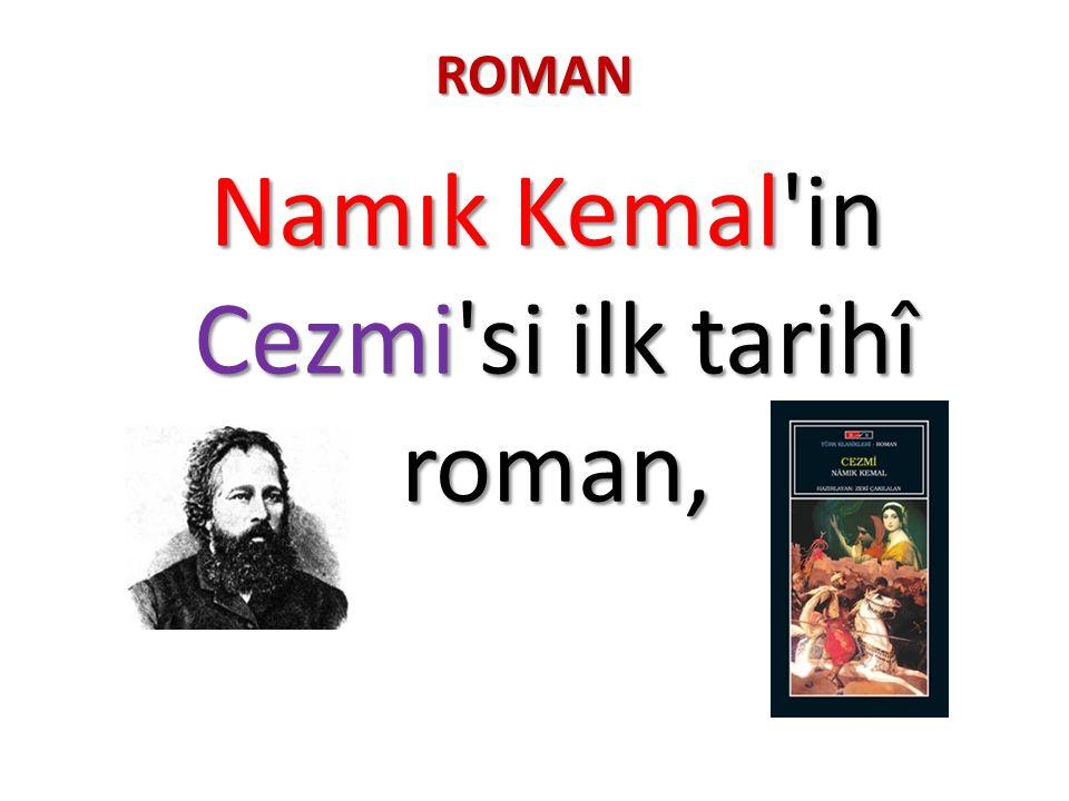 Namık Kemal in Cezmi si ilk tarihî roman,