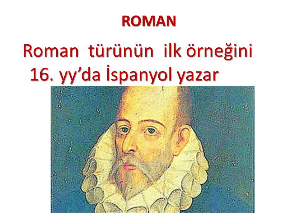 Roman türünün ilk örneğini 16. yy'da İspanyol yazar