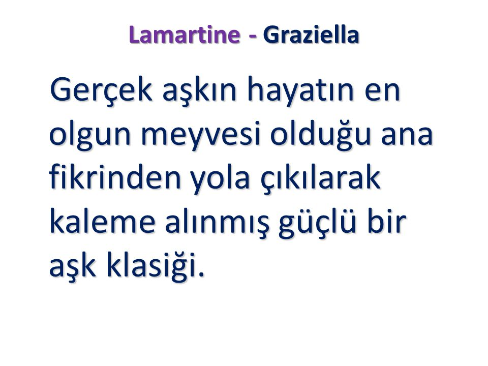 Lamartine - Graziella Gerçek aşkın hayatın en olgun meyvesi olduğu ana fikrinden yola çıkılarak kaleme alınmış güçlü bir aşk klasiği.