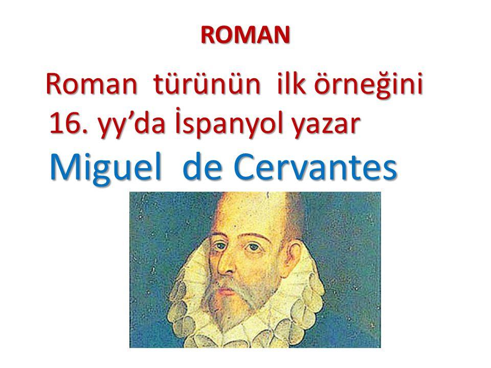 ROMAN Roman türünün ilk örneğini 16. yy'da İspanyol yazar Miguel de Cervantes