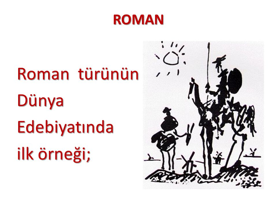 Roman türünün Dünya Edebiyatında ilk örneği;