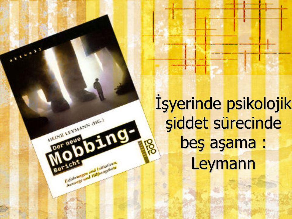 İşyerinde psikolojik şiddet sürecinde beş aşama : Leymann