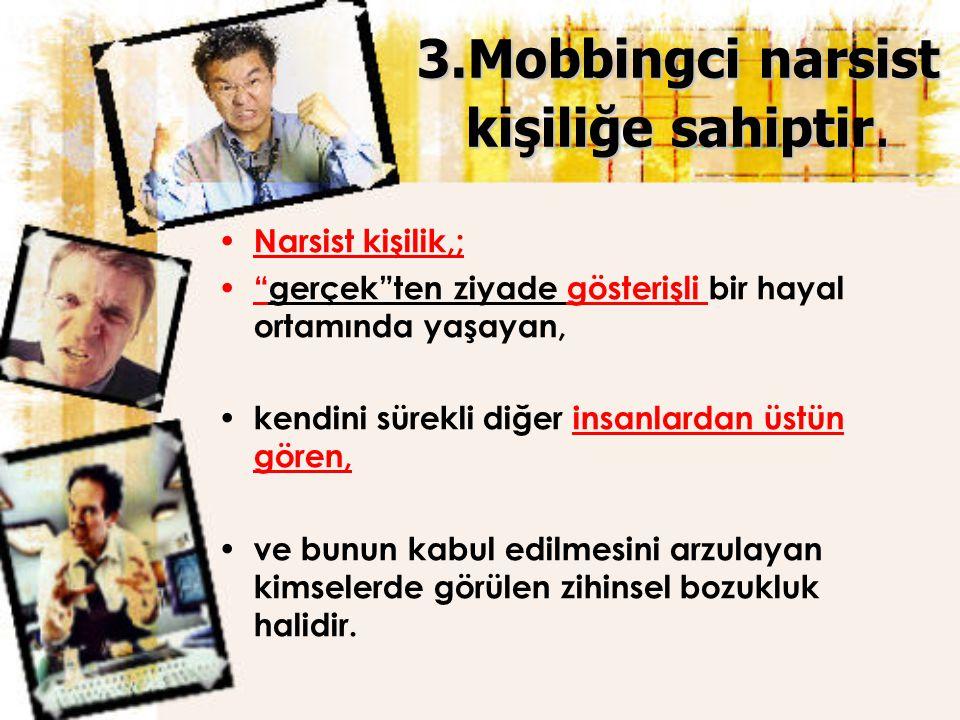 3.Mobbingci narsist kişiliğe sahiptir.