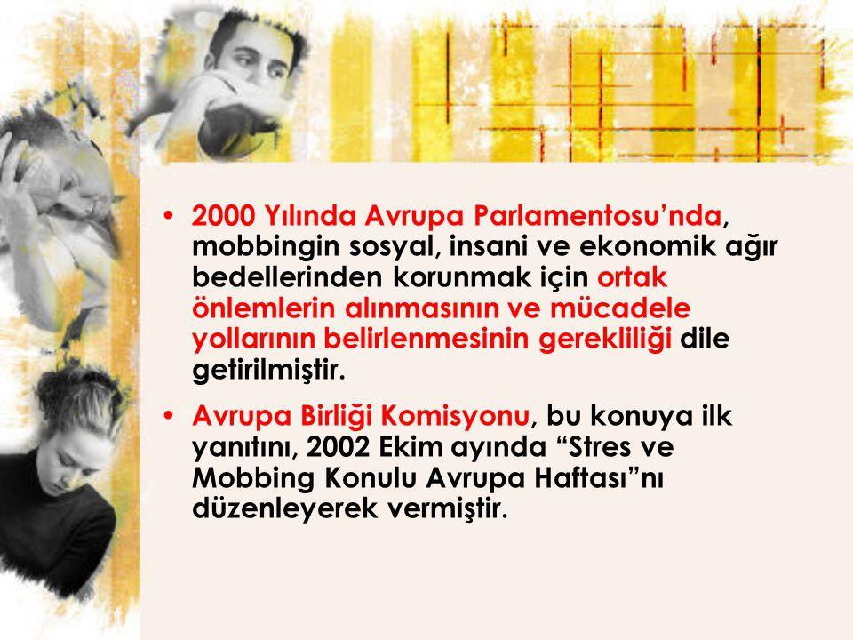 2000 Yılında Avrupa Parlamentosu'nda, mobbingin sosyal, insani ve ekonomik ağır bedellerinden korunmak için ortak önlemlerin alınmasının ve mücadele yollarının belirlenmesinin gerekliliği dile getirilmiştir.