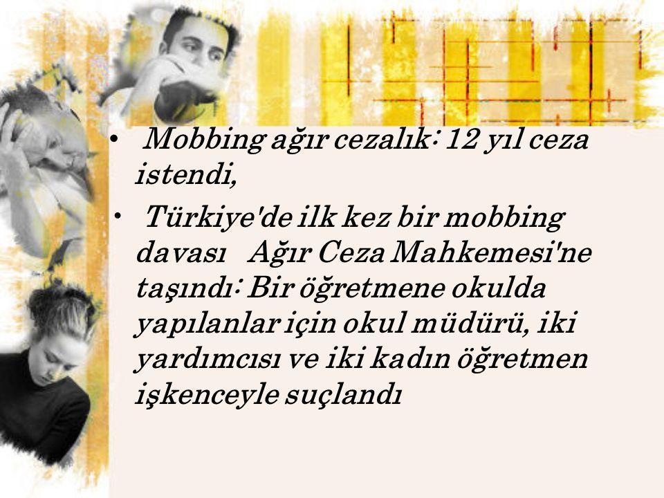 Mobbing ağır cezalık: 12 yıl ceza istendi,