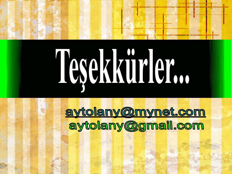 Teşekkürler... aytolany@mynet.com aytolany@gmail.com