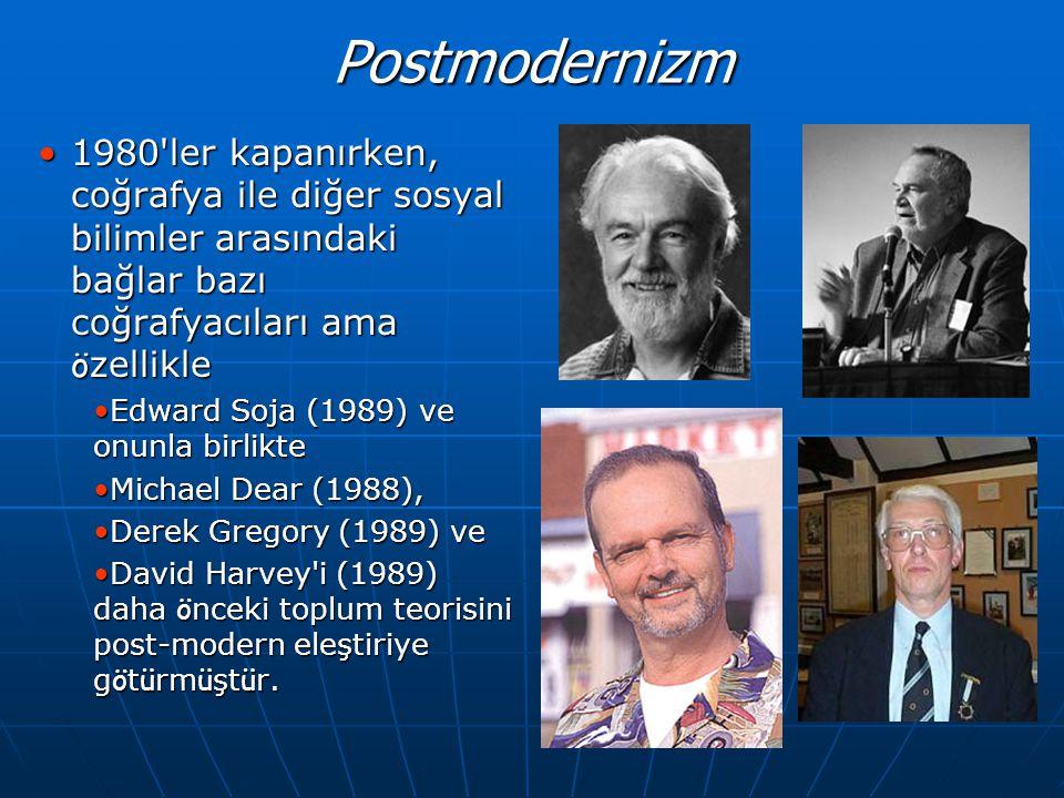 Postmodernizm 1980 ler kapanırken, coğrafya ile diğer sosyal bilimler arasındaki bağlar bazı coğrafyacıları ama özellikle.