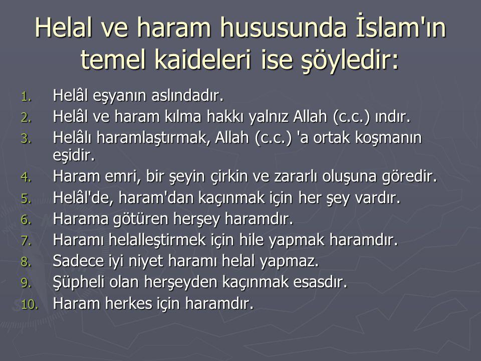 Helal ve haram hususunda İslam ın temel kaideleri ise şöyledir: