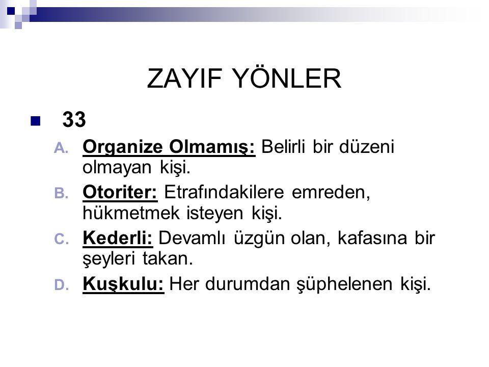 ZAYIF YÖNLER 33 Organize Olmamış: Belirli bir düzeni olmayan kişi.