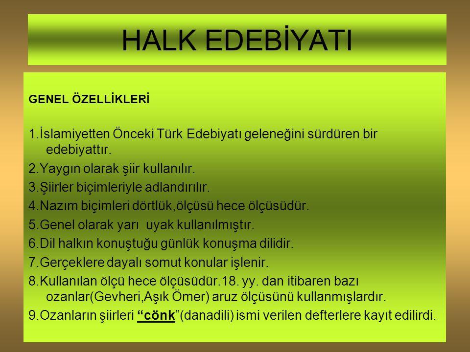 HALK EDEBİYATI GENEL ÖZELLİKLERİ. 1.İslamiyetten Önceki Türk Edebiyatı geleneğini sürdüren bir edebiyattır.