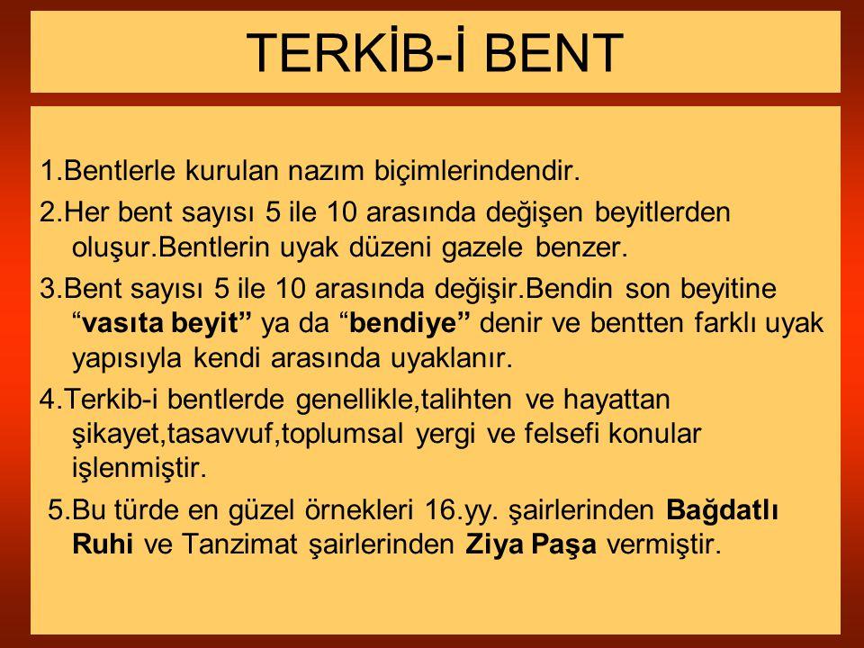 TERKİB-İ BENT 1.Bentlerle kurulan nazım biçimlerindendir.