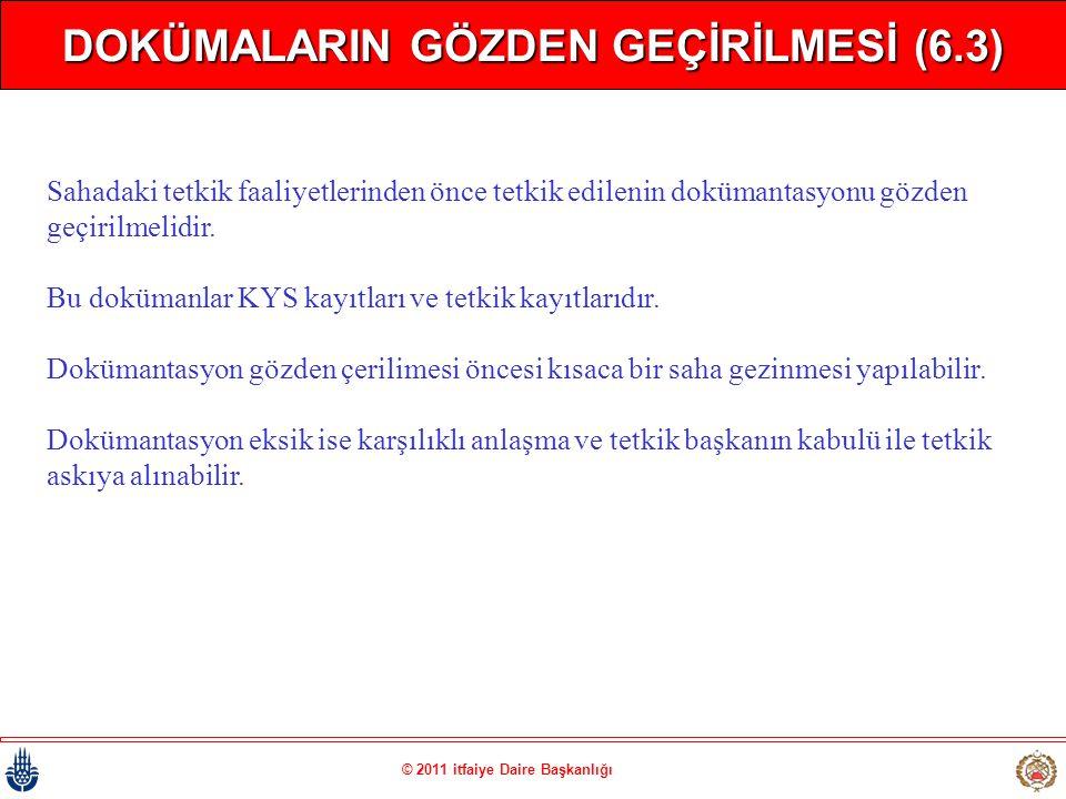 DOKÜMALARIN GÖZDEN GEÇİRİLMESİ (6.3) © 2011 itfaiye Daire Başkanlığı