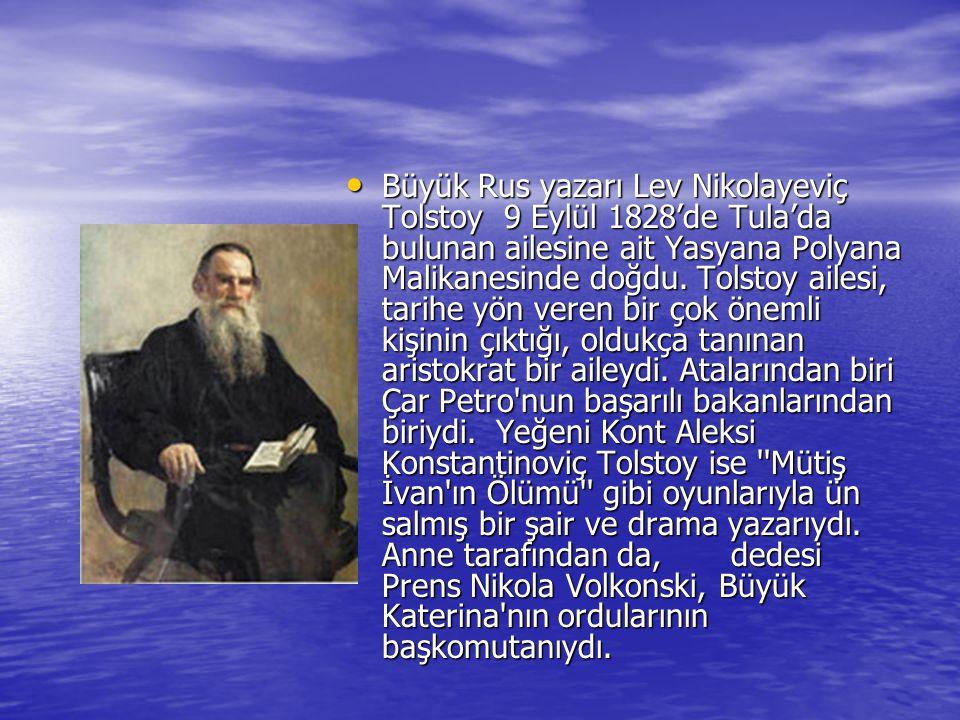 Büyük Rus yazarı Lev Nikolayeviç Tolstoy 9 Eylül 1828'de Tula'da bulunan ailesine ait Yasyana Polyana Malikanesinde doğdu.